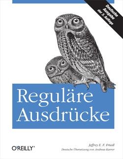 Reguläre Ausdrücke von Friedl,  Jeffrey E. F.