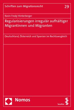 Regularisierungen irregulär aufhältiger Migrantinnen und Migranten von Hinterberger,  Kevin Fredy