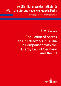 Regulation of Access to Gas Networks in Russia in Comparison with the Energy Law of Germany and the EU von Kobadze,  Nino