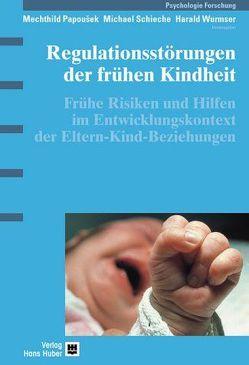 Regulationsstörungen der frühen Kindheit von Papousek,  Mechthild, Schieche,  Michael, Wurmser,  Harald