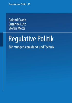 Regulative Politik von Czada,  Roland, Luetz,  Susanne, Mette,  Stefan
