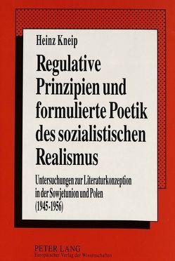 Regulative Prinzipien und formulierte Poetik des sozialistischen Realismus von Kneip,  Heinz