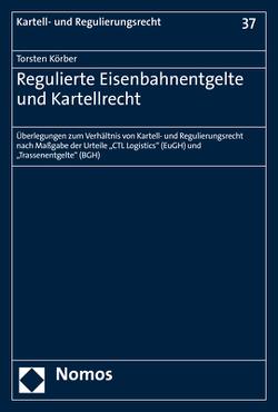 Regulierte Eisenbahnentgelte und Kartellrecht von Körber,  Torsten