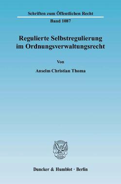 Regulierte Selbstregulierung im Ordnungsverwaltungsrecht. von Thoma,  Anselm Christian