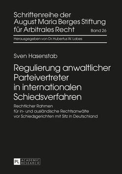 Regulierung anwaltlicher Parteivertreter in internationalen Schiedsverfahren von Hasenstab,  Sven