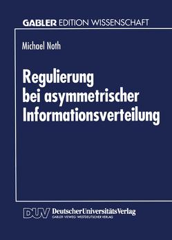 Regulierung bei asymmetrischer Informationsverteilung von Noth,  Michael