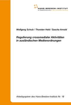 Regulierung crossmedialer Aktivitäten in ausländischen Medienordnungen von Arnold,  Sascha, Held,  Thorsten, Schulz,  Wolfgang