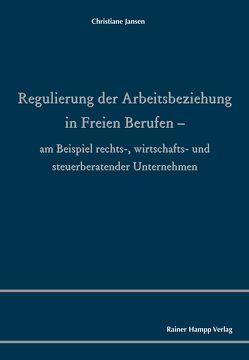 Regulierung der Arbeitsbeziehung in Freien Berufen von Jansen,  Christiane
