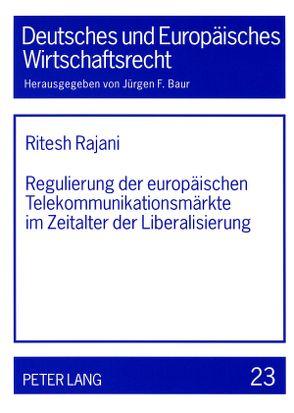 Regulierung der europäischen Telekommunikationsmärkte im Zeitalter der Liberalisierung von Rajani,  Ritesh