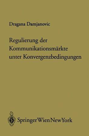 Regulierung der Kommunikationsmärkte unter Konvergenzbedingungen von Damjanovic,  Dragana