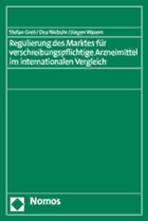 Regulierung des Marktes für verschreibungspflichtige Arzneimittel im internationalen Vergleich von Greß,  Stefan, Niebuhr,  Dea, Wasem,  Jürgen
