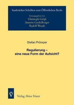 Regulierung – eine neue Form der Aufsicht von Prömper,  Stefan