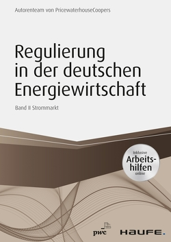 Regulierung in der deutschen Energiewirtschaft – inklusiveArbeitshilfen online. Band II Strommarkt von Düsseldorf,  PwC
