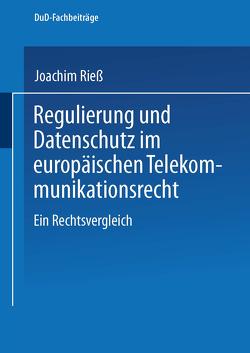 Regulierung und Datenschutz im europäischen Telekommunikationsrecht von Rieß ,  Joachim
