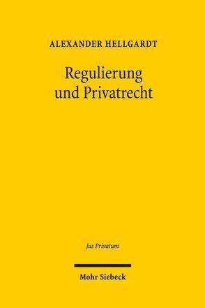 Regulierung und Privatrecht von Hellgardt,  Alexander