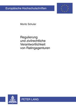 Regulierung und zivilrechtliche Verantwortlichkeit von Ratingagenturen von Schuler,  Moritz