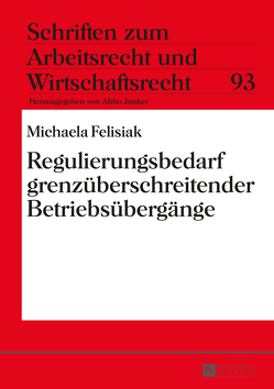 Regulierungsbedarf grenzüberschreitender Betriebsübergänge von Felisiak,  Michaela