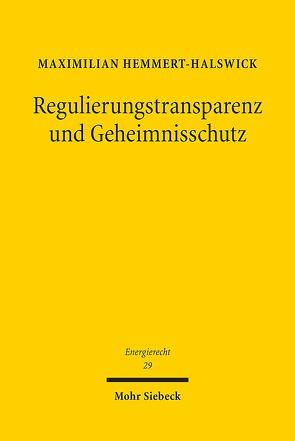 Regulierungstransparenz und Geheimnisschutz von Hemmert-Halswick,  Maximilian