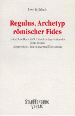 Regulus, Archetyp römischer Fides von Fröhlich,  Uwe