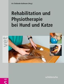 Rehabilitation und Physiotherapie bei Hund und Katze von Challande-Kathmann,  Iris