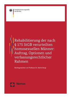 Rehabilitierung der nach § 175 StGB verurteilten homosexuellen Männer: Auftrag, Optionen und verfassungsrechtlicher Rahmen von Burgi,  Martin, Wolff,  Daniel
