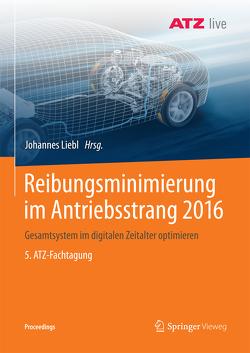 Reibungsminimierung im Antriebsstrang 2016 von Liebl,  Johannes