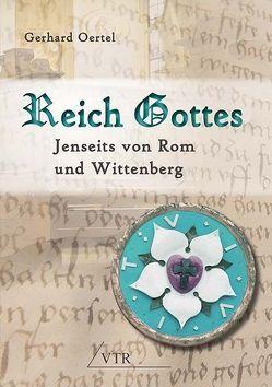 Reich Gottes: Jenseits von Rom und Wittenberg von Oertel,  Gerhard