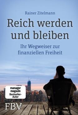 Reich werden und bleiben von Zitelmann,  Rainer