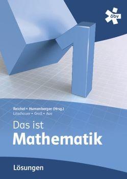 Reichel Das ist Mathematik 1, Lösungen von Aue,  Vera, Broneder,  Richard, Götz,  Stefan, Groß,  Herbert, Humenberger,  Hans, Payer,  Thomas, Reichel,  Hans-Christian, Taschner,  Rudolf