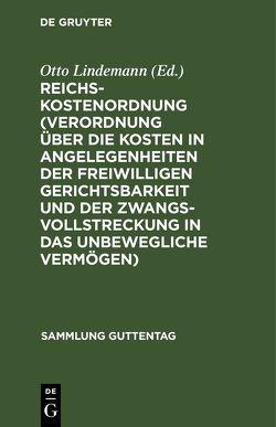 Reichs-Kostenordnung (Verordnung über die Kosten in Angelegenheiten der freiwilligen Gerichtsbarkeit und der Zwangsvollstreckung in das unbewegliche Vermögen) von Lindemann,  Otto