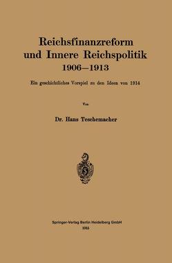 Reichsfinanzreform und Innere Reichspolitik 1906–1913 von Teschemacher,  Hans Georg