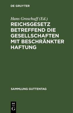 Reichsgesetz betreffend die Gesellschaften mit beschränkter Haftung von Groschuff,  Hans