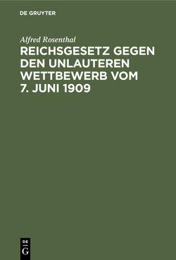 Reichsgesetz gegen den unlauteren Wettbewerb vom 7. Juni 1909 von Rosenthal,  Alfred
