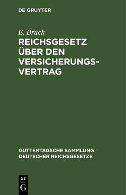Reichsgesetz über den Versicherungsvertrag nebst dem zugehörigen Einführungsgesetz von Bruck,  Ernst