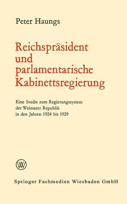 Reichspräsident und parlamentarische Kabinettsregierung von Haungs,  Peter