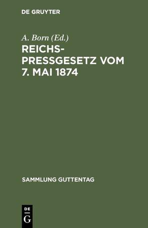 Reichspreßgesetz vom 7. Mai 1874 von Born,  A.
