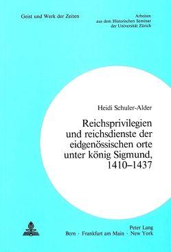 Reichsprivilegien und Reichsdienste der eidgenössischen Orte unter König Sigmund, 1410-1437