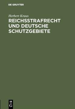 Reichsstrafrecht und deutsche Schutzgebiete von Kraus,  Herbert