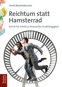 Reichtum statt Hamsterrad von Wachenbrunner,  Frank