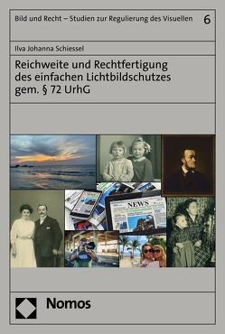 Reichweite und Rechtfertigung des einfachen Lichtbildschutzes gem. § 72 UrhG von Schiessel,  Ilva Johanna