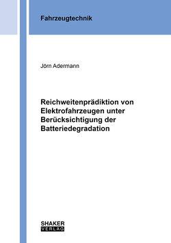 Reichweitenprädiktion von Elektrofahrzeugen unter Berücksichtigung der Batteriedegradation von Adermann,  Jörn