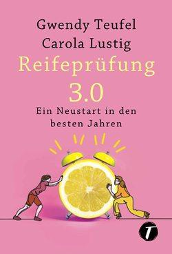 Reifeprüfung 3.0 von Lustig,  Carola, Teufel,  Gwendy