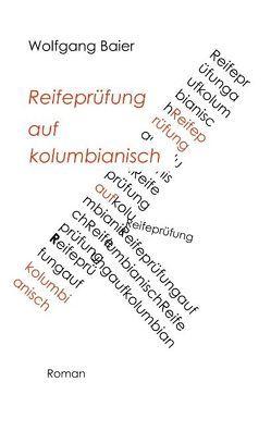 Reifeprüfung auf kolumbianisch von Baier,  Wolfgang