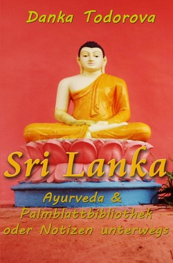 Reihe Notizen unterwegs / Sri Lanka, Ayurveda, Palmblattbibliothek oder Notizen unterwegs von Todorova,  Danka