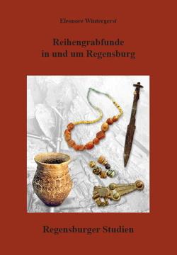 Reihengrabfunde in und um Regensburg von Wintergerst,  Eleonore