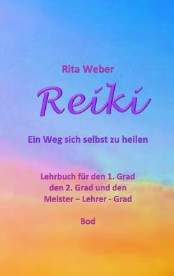 Reiki Ein Weg sich selbst zu heilen von Weber,  Rita