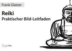 Reiki – Praktischer Bild-Leitfaden von Glatzer,  Frank