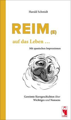 Reim(e) … auf das Leben … von Schmidt,  Harald