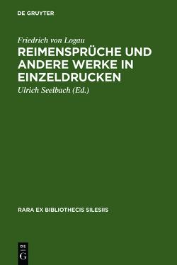 Reimensprüche und andere Werke in Einzeldrucken von Logau,  Friedrich von, Seelbach,  Ulrich