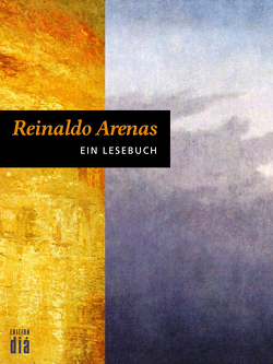Reinaldo Arenas: Ein Lesebuch von Arenas,  Reinaldo, Ette,  Ottmar, Lotz,  Helmut